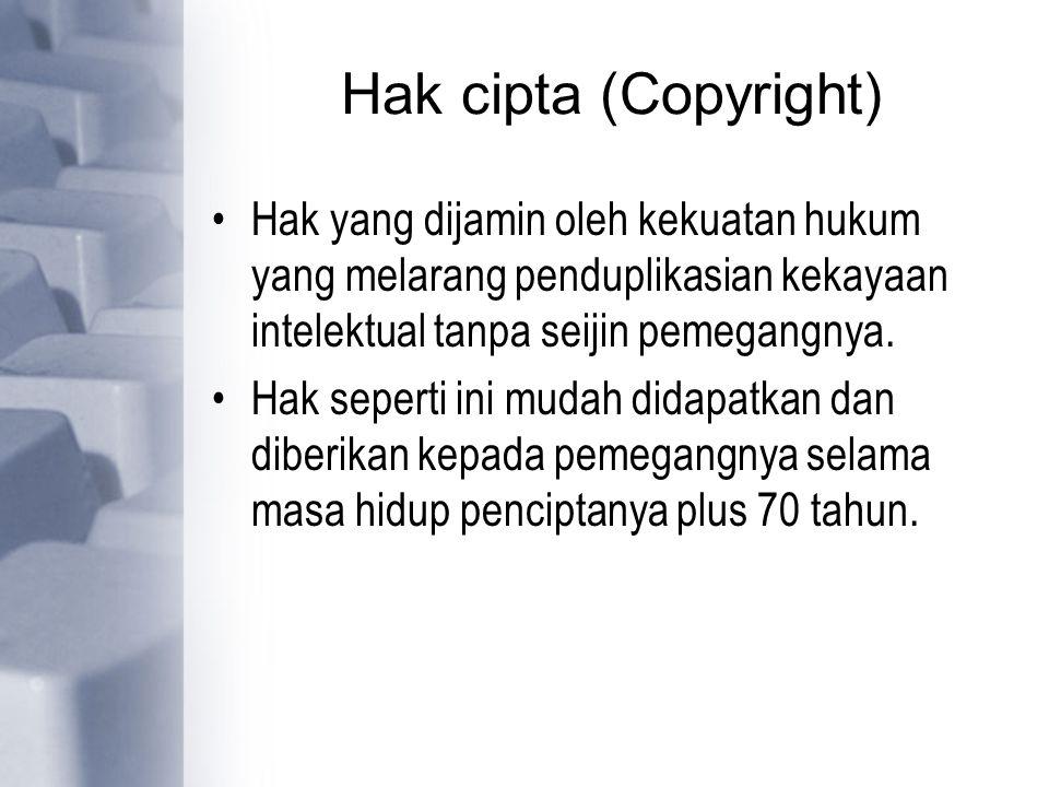 Hak cipta (Copyright) Hak yang dijamin oleh kekuatan hukum yang melarang penduplikasian kekayaan intelektual tanpa seijin pemegangnya.