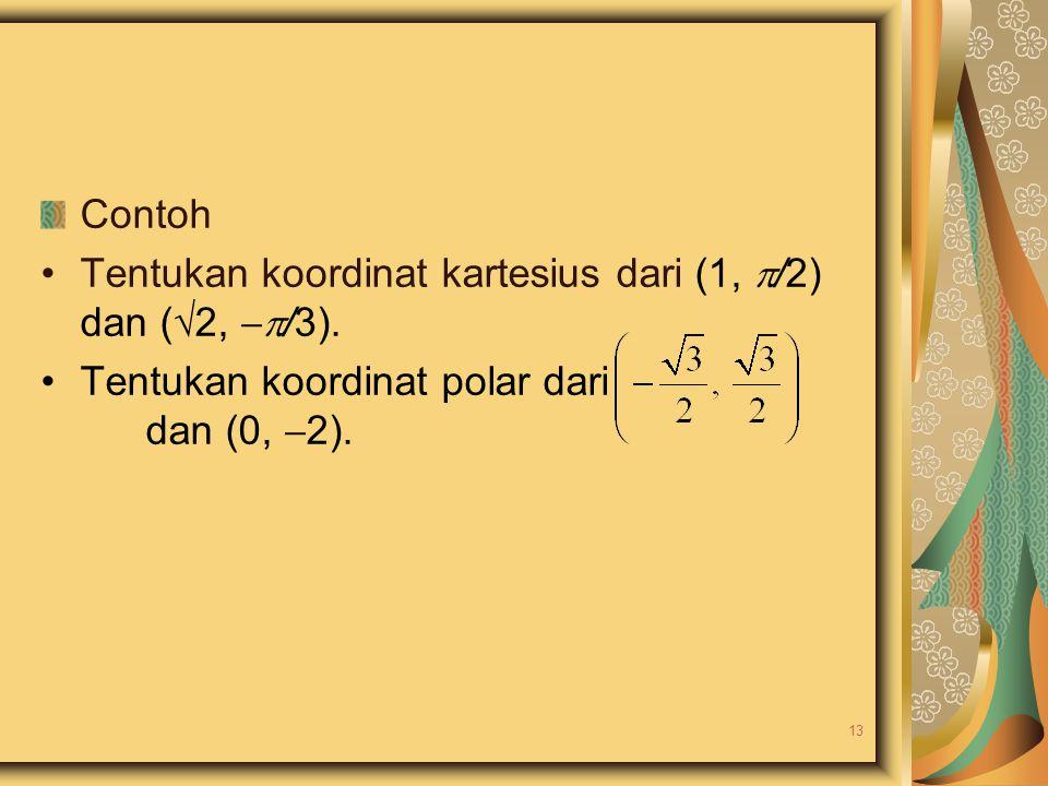 Contoh Tentukan koordinat kartesius dari (1, /2) dan (2, /3).
