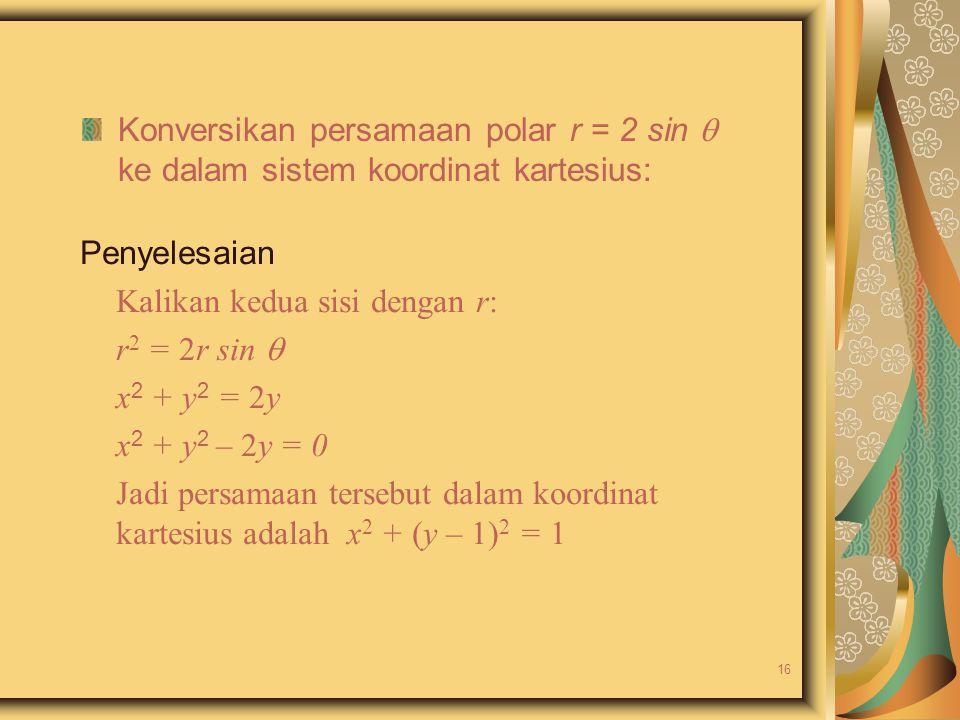 Konversikan persamaan polar r = 2 sin  ke dalam sistem koordinat kartesius: