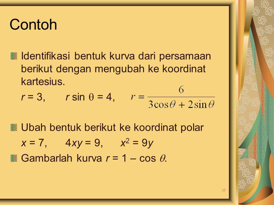 Contoh Identifikasi bentuk kurva dari persamaan berikut dengan mengubah ke koordinat kartesius. r = 3, r sin  = 4,