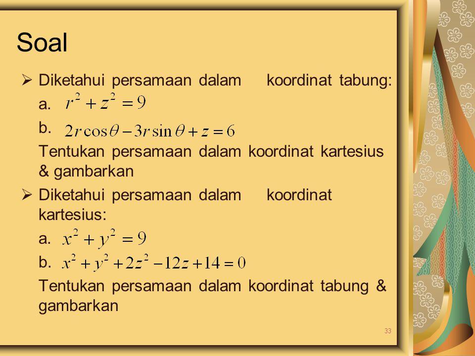 Soal Diketahui persamaan dalam koordinat tabung: a. b.