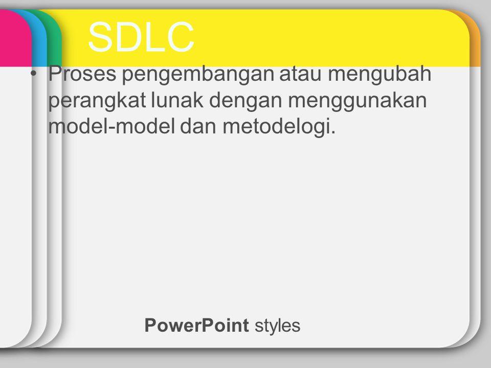 SDLC Proses pengembangan atau mengubah perangkat lunak dengan menggunakan model-model dan metodelogi.