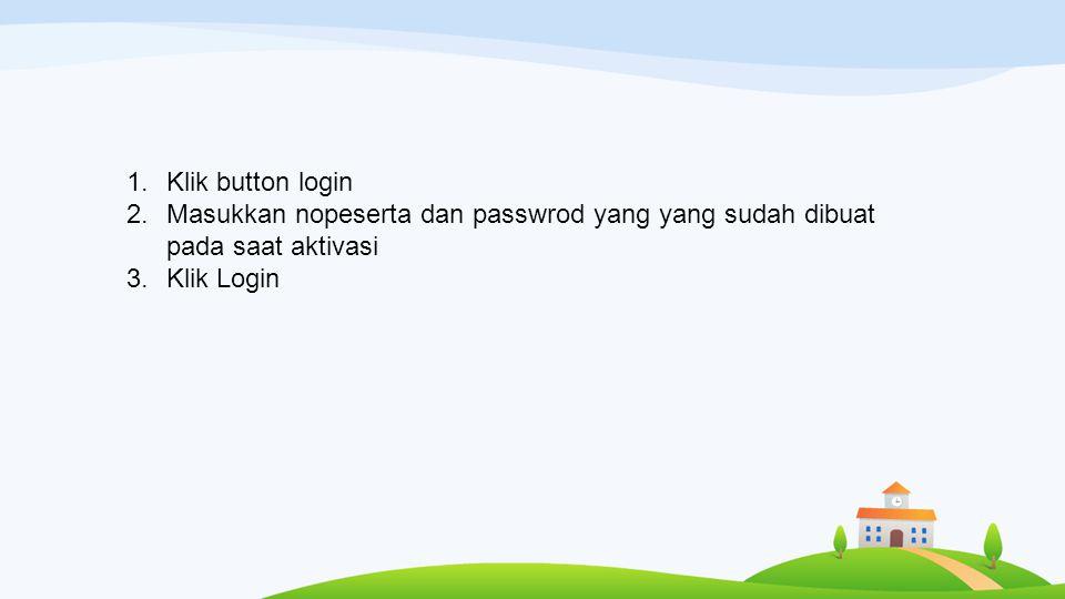 Klik button login Masukkan nopeserta dan passwrod yang yang sudah dibuat pada saat aktivasi.