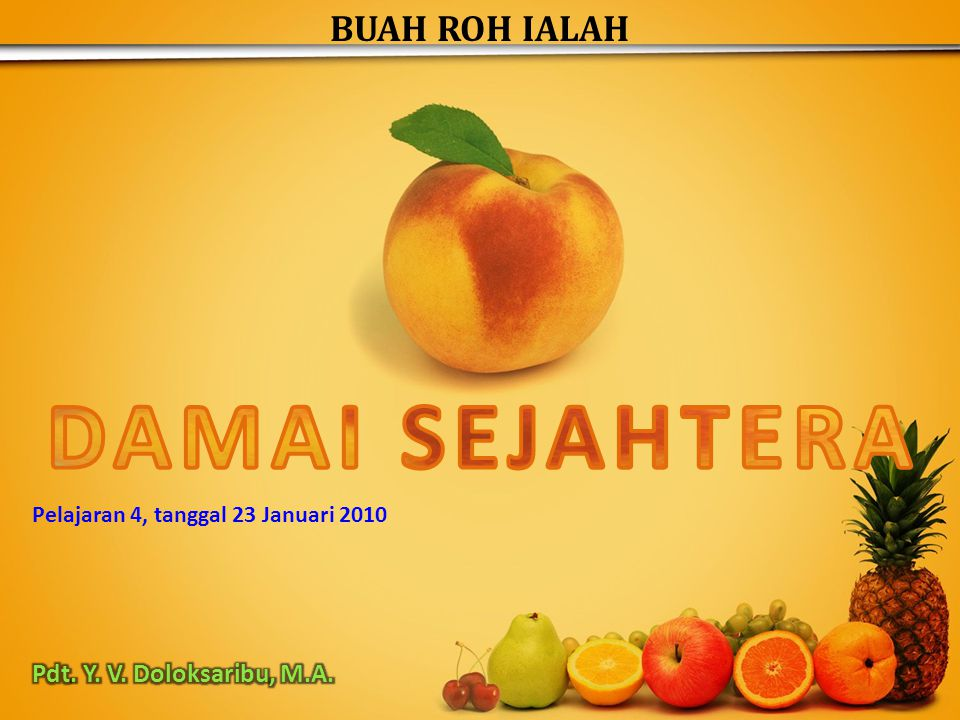 DAMAI SEJAHTERA BUAH ROH IALAH Pdt. Y. V. Doloksaribu, M.A.