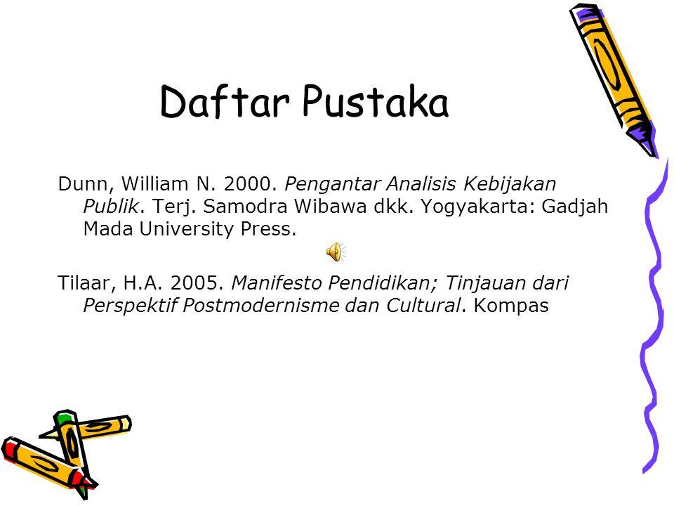 Daftar Pustaka Dunn, William N. 2000. Pengantar Analisis Kebijakan Publik. Terj. Samodra Wibawa dkk. Yogyakarta: Gadjah Mada University Press.