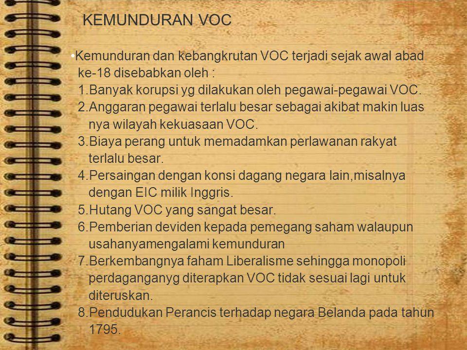 KEMUNDURAN VOC Kemunduran dan kebangkrutan VOC terjadi sejak awal abad