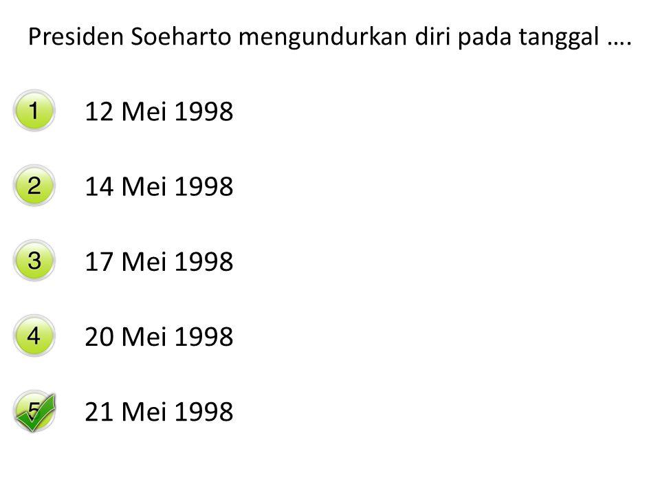 Presiden Soeharto mengundurkan diri pada tanggal ….