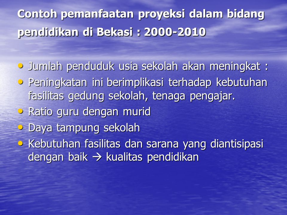 Contoh pemanfaatan proyeksi dalam bidang pendidikan di Bekasi : 2000-2010