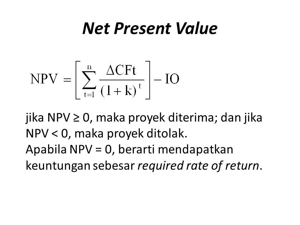 Net Present Value jika NPV ≥ 0, maka proyek diterima; dan jika NPV < 0, maka proyek ditolak.