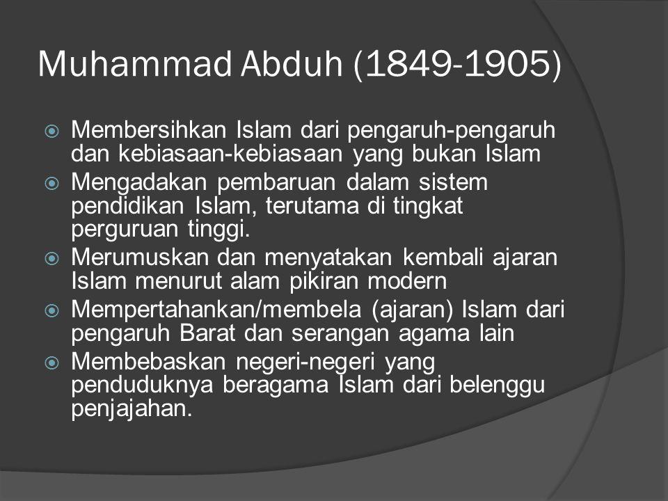 Muhammad Abduh (1849-1905) Membersihkan Islam dari pengaruh-pengaruh dan kebiasaan-kebiasaan yang bukan Islam.