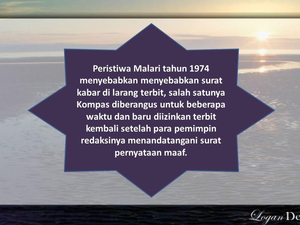 Peristiwa Malari tahun 1974 menyebabkan menyebabkan surat kabar di larang terbit, salah satunya Kompas diberangus untuk beberapa waktu dan baru diizinkan terbit kembali setelah para pemimpin redaksinya menandatangani surat pernyataan maaf.