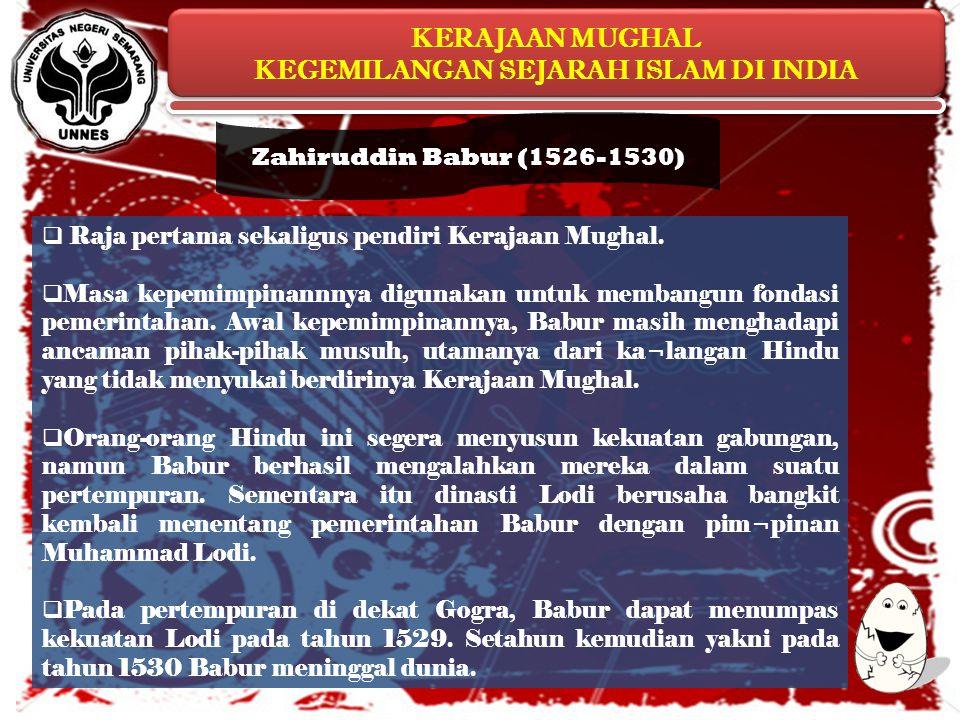 Zahiruddin Babur (1526-1530) Raja pertama sekaligus pendiri Kerajaan Mughal.