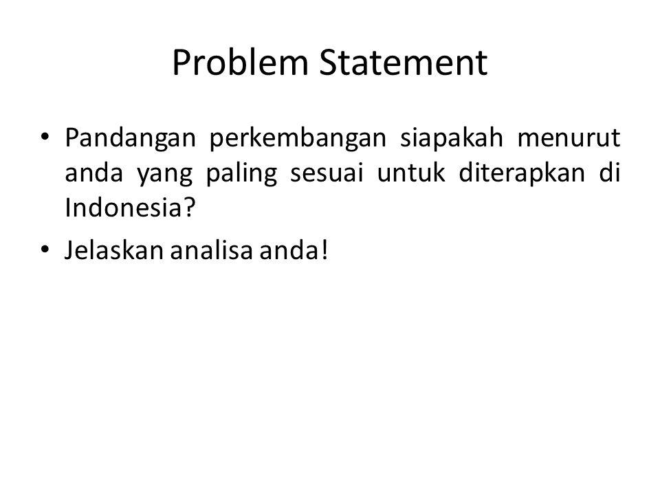 Problem Statement Pandangan perkembangan siapakah menurut anda yang paling sesuai untuk diterapkan di Indonesia
