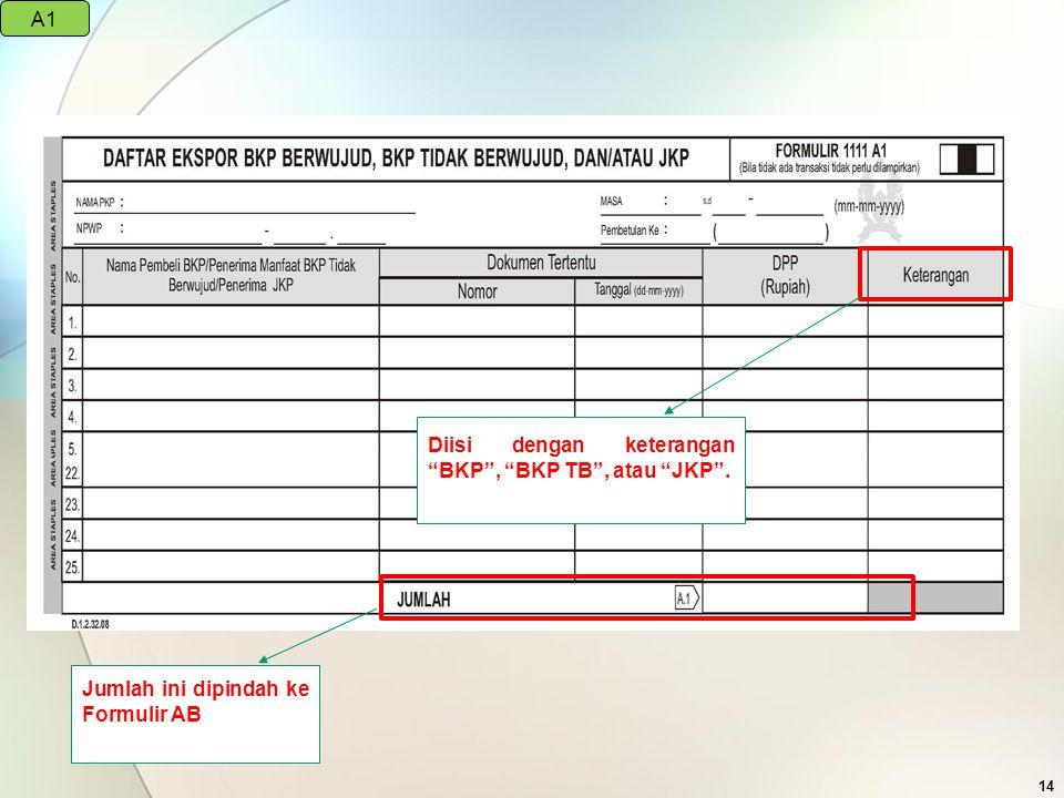 A1 Diisi dengan keterangan BKP , BKP TB , atau JKP . Jumlah ini dipindah ke Formulir AB
