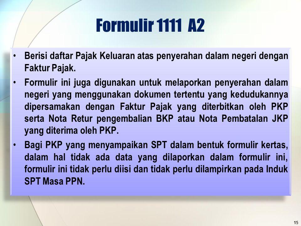 Formulir 1111 A2 Berisi daftar Pajak Keluaran atas penyerahan dalam negeri dengan Faktur Pajak.