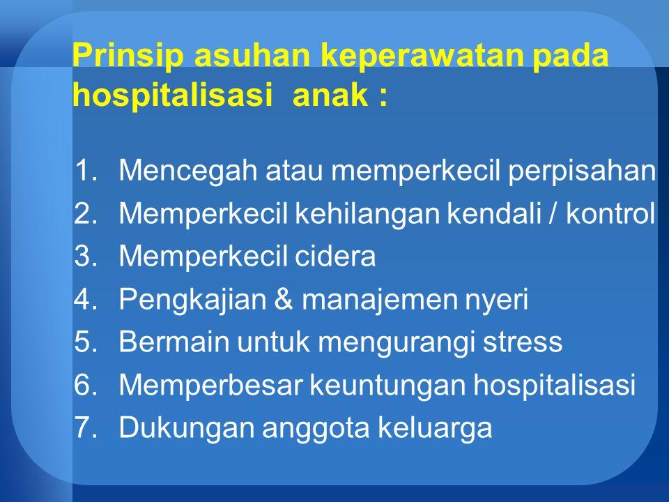 Prinsip asuhan keperawatan pada hospitalisasi anak :