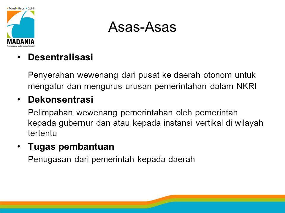 Asas-Asas Desentralisasi. Penyerahan wewenang dari pusat ke daerah otonom untuk mengatur dan mengurus urusan pemerintahan dalam NKRI.