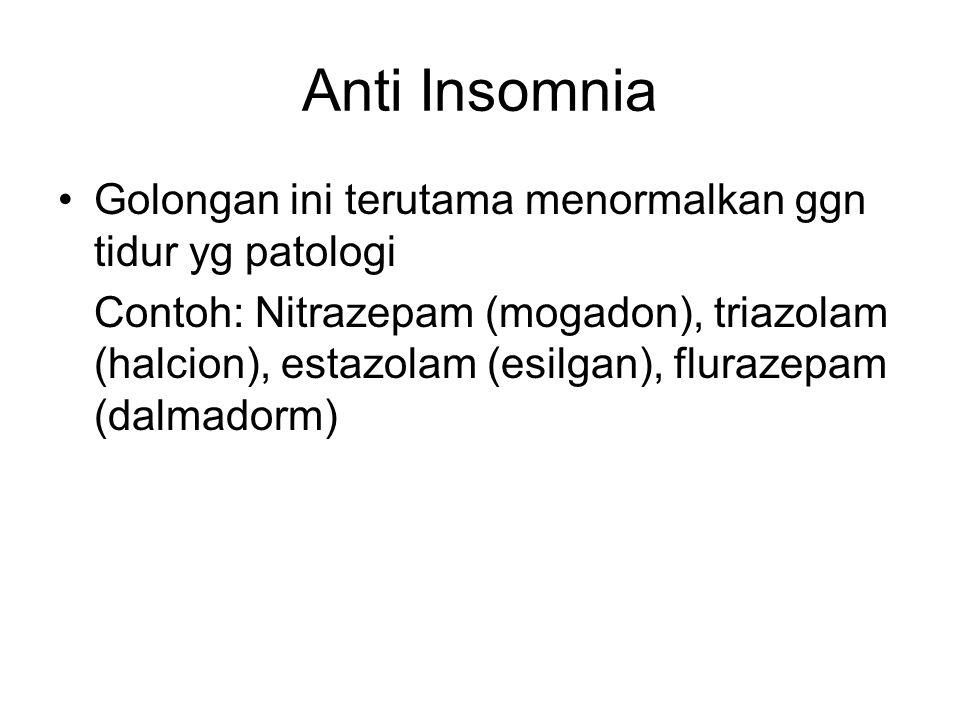 Anti Insomnia Golongan ini terutama menormalkan ggn tidur yg patologi
