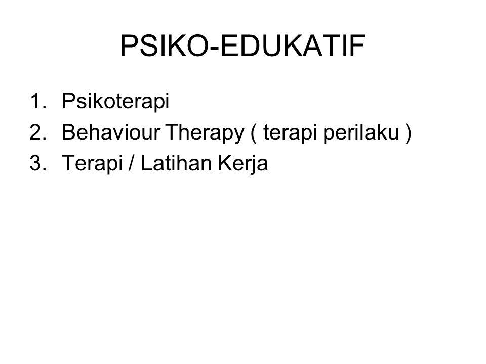 PSIKO-EDUKATIF Psikoterapi Behaviour Therapy ( terapi perilaku )