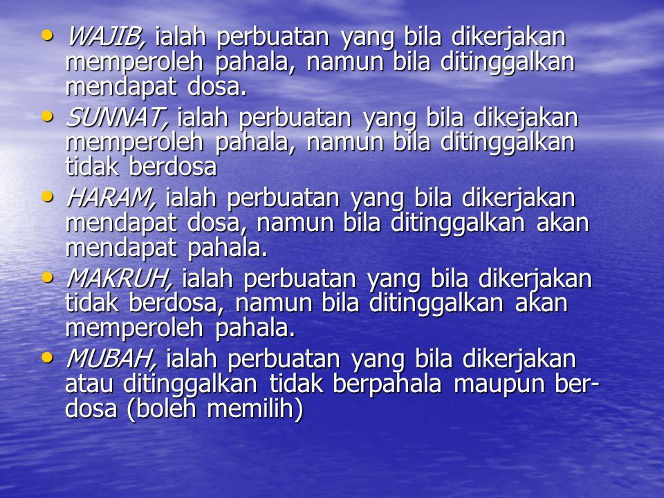 WAJIB, ialah perbuatan yang bila dikerjakan memperoleh pahala, namun bila ditinggalkan mendapat dosa.