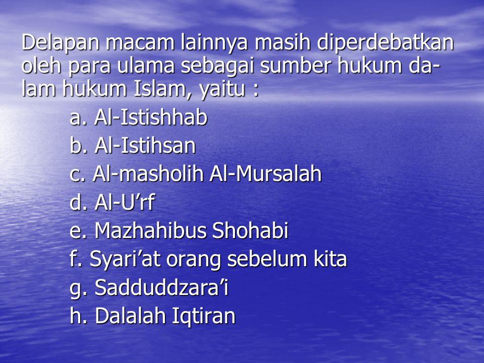Delapan macam lainnya masih diperdebatkan oleh para ulama sebagai sumber hukum da-lam hukum Islam, yaitu :