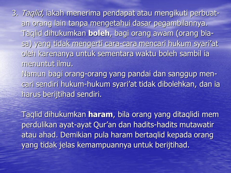 3. Taqlid, iakah menerima pendapat atau mengikuti perbuat-