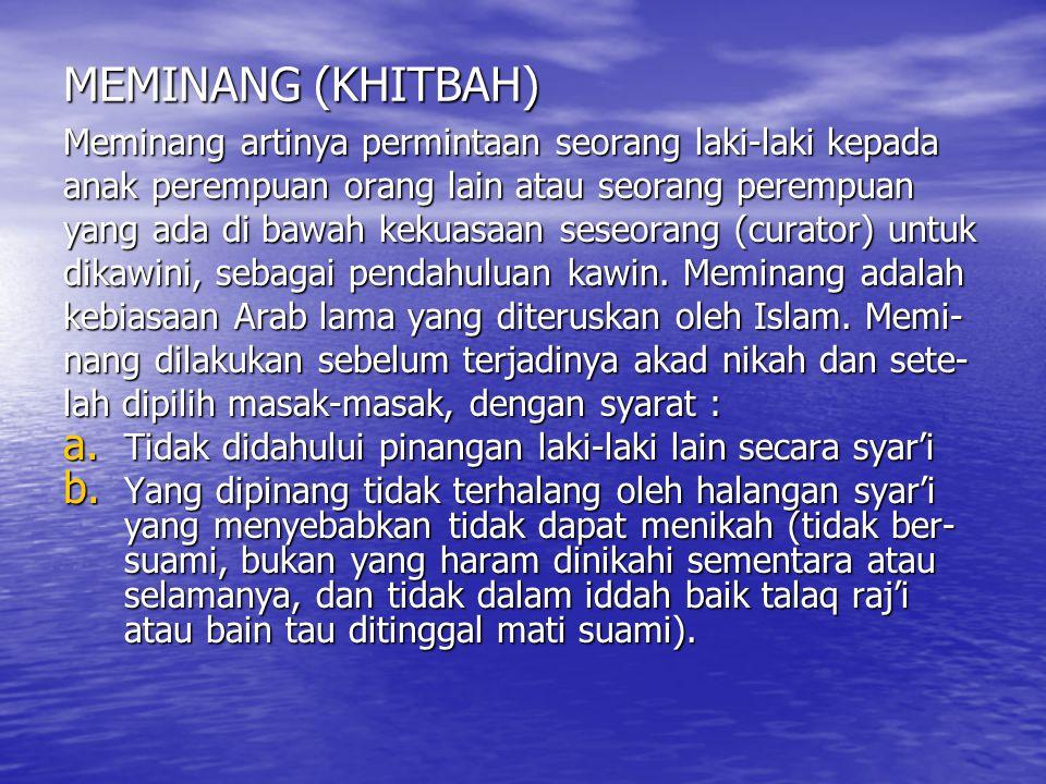 MEMINANG (KHITBAH) Meminang artinya permintaan seorang laki-laki kepada. anak perempuan orang lain atau seorang perempuan.