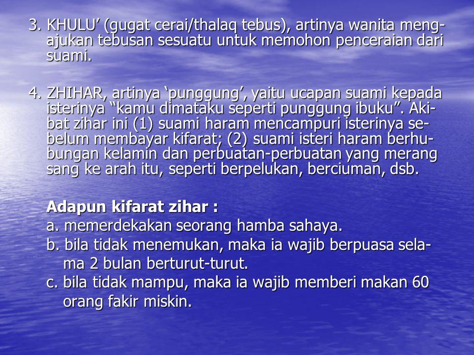 3. KHULU' (gugat cerai/thalaq tebus), artinya wanita meng-ajukan tebusan sesuatu untuk memohon penceraian dari suami.