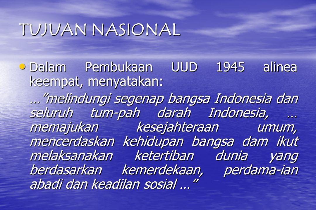 TUJUAN NASIONAL Dalam Pembukaan UUD 1945 alinea keempat, menyatakan: