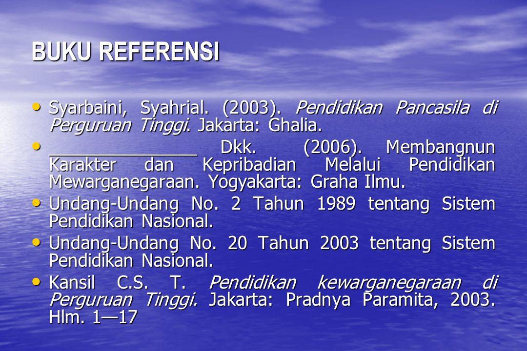 BUKU REFERENSI Syarbaini, Syahrial. (2003). Pendidikan Pancasila di Perguruan Tinggi. Jakarta: Ghalia.