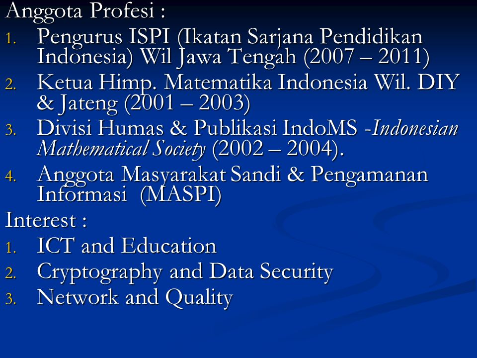 Anggota Profesi : Pengurus ISPI (Ikatan Sarjana Pendidikan Indonesia) Wil Jawa Tengah (2007 – 2011)