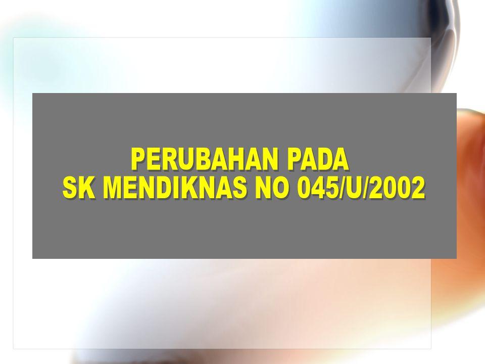 PERUBAHAN PADA SK MENDIKNAS NO 045/U/2002