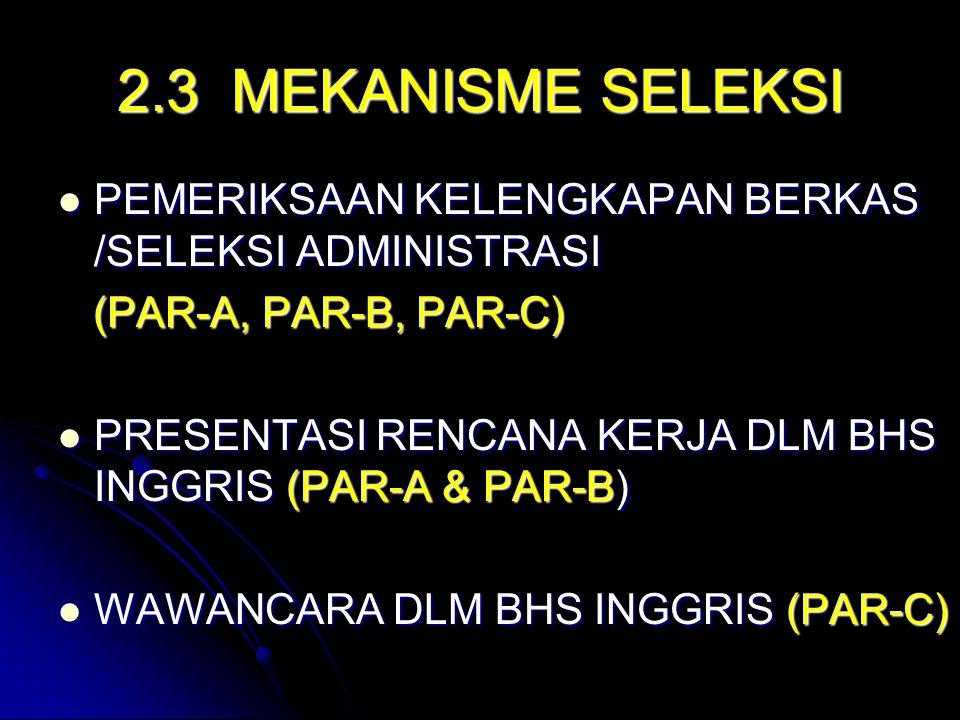 2.3 MEKANISME SELEKSI PEMERIKSAAN KELENGKAPAN BERKAS /SELEKSI ADMINISTRASI. (PAR-A, PAR-B, PAR-C)