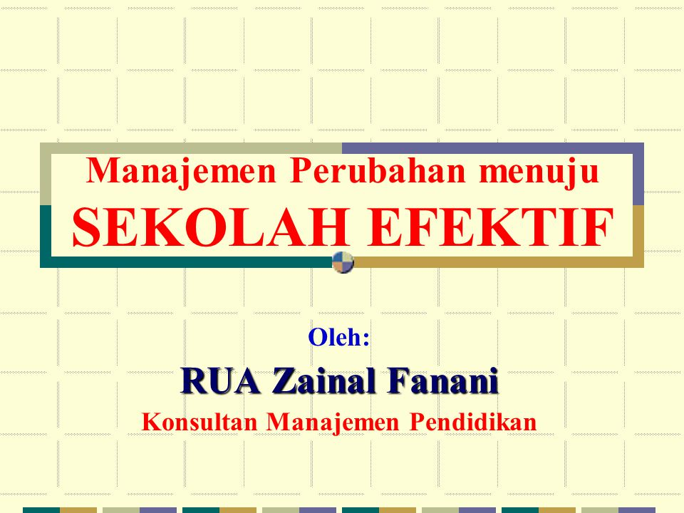 Manajemen Perubahan menuju SEKOLAH EFEKTIF