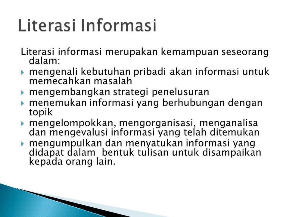 Literasi Informasi Literasi informasi merupakan kemampuan seseorang dalam: mengenali kebutuhan pribadi akan informasi untuk memecahkan masalah.