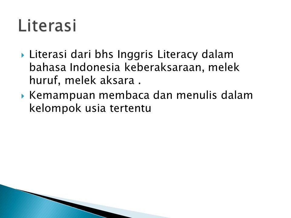 Literasi Literasi dari bhs Inggris Literacy dalam bahasa Indonesia keberaksaraan, melek huruf, melek aksara .