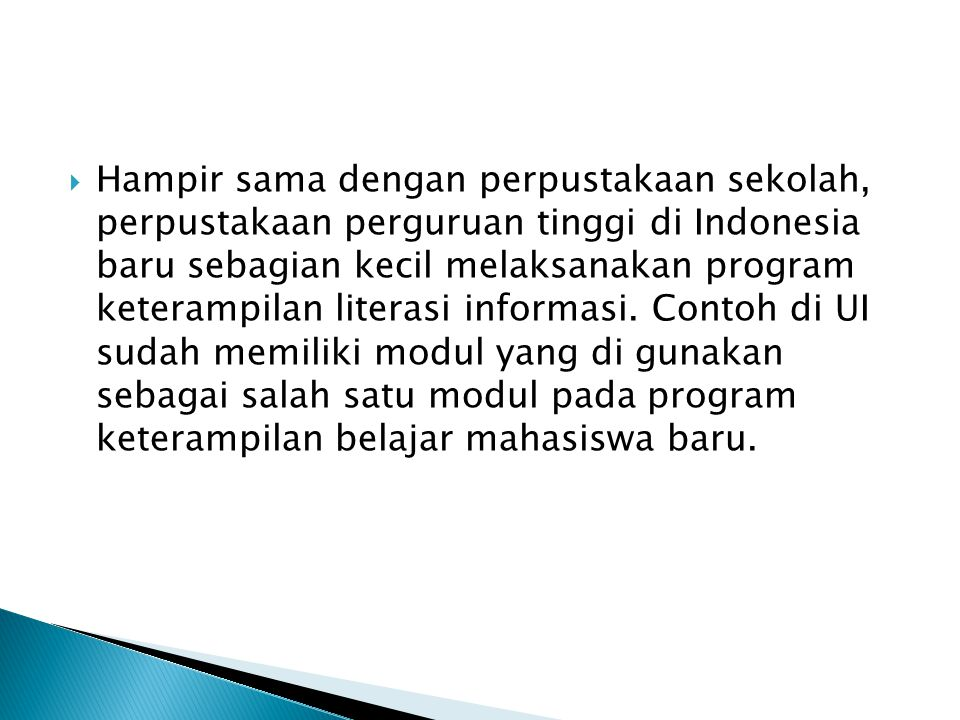 Hampir sama dengan perpustakaan sekolah, perpustakaan perguruan tinggi di Indonesia baru sebagian kecil melaksanakan program keterampilan literasi informasi.