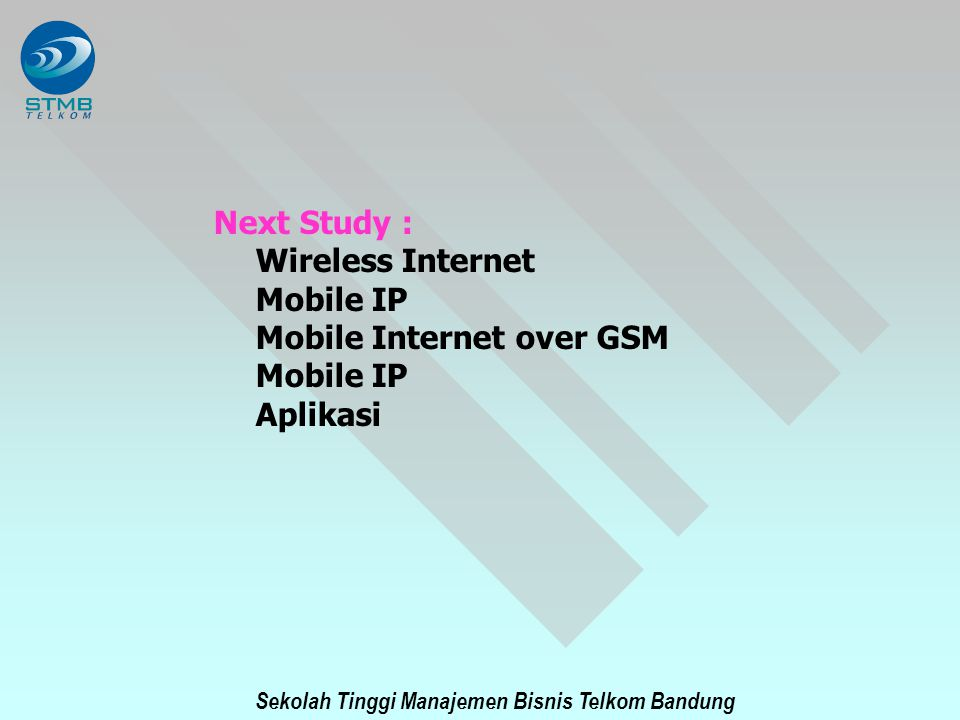 Next Study : Wireless Internet Mobile IP Mobile Internet over GSM Aplikasi