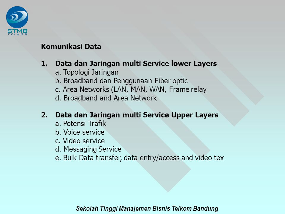 Komunikasi Data Data dan Jaringan multi Service lower Layers. a. Topologi Jaringan. b. Broadband dan Penggunaan Fiber optic.