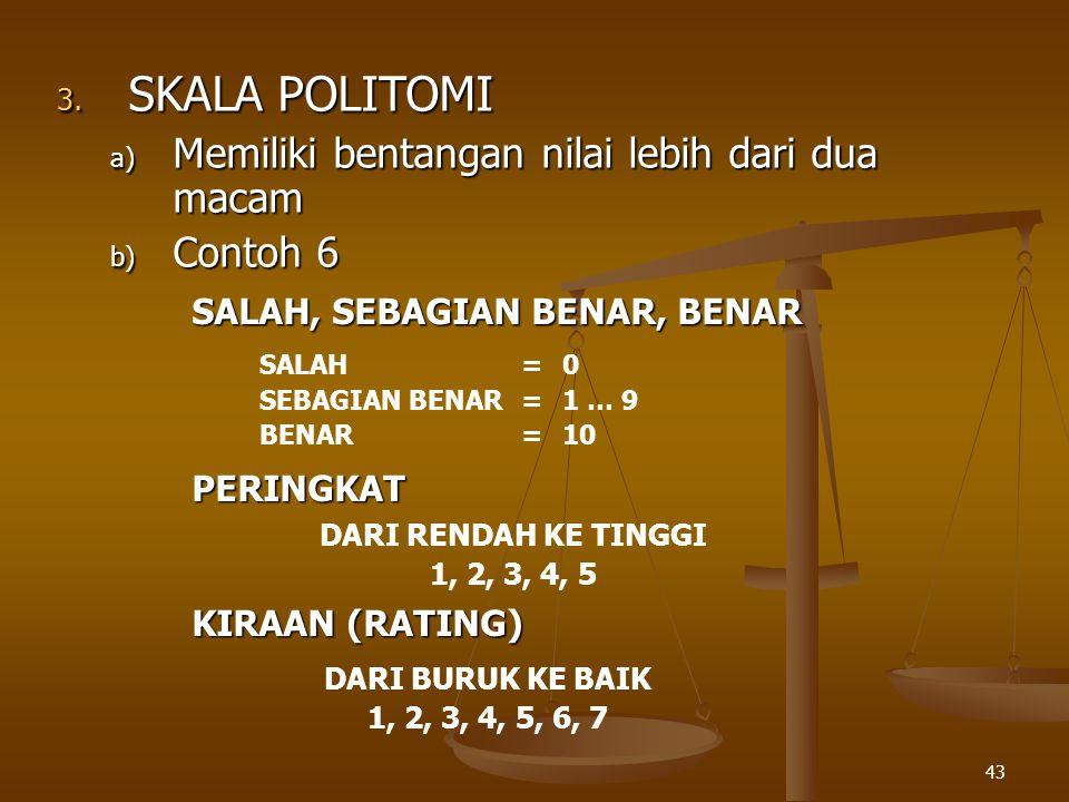 SKALA POLITOMI Memiliki bentangan nilai lebih dari dua macam Contoh 6