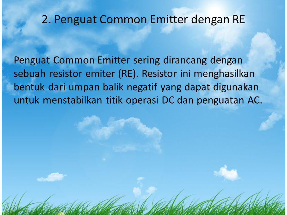 2. Penguat Common Emitter dengan RE