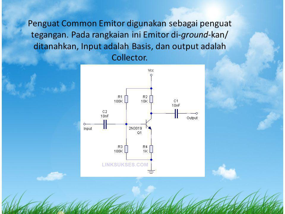 Penguat Common Emitor digunakan sebagai penguat tegangan