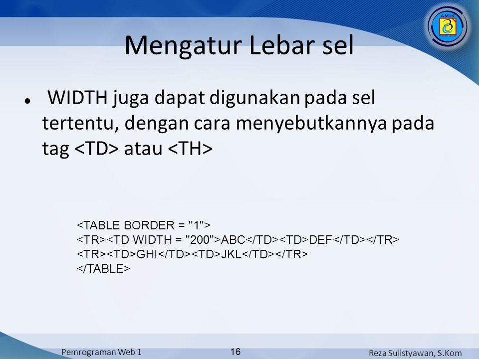 Mengatur Lebar sel WIDTH juga dapat digunakan pada sel tertentu, dengan cara menyebutkannya pada tag <TD> atau <TH>