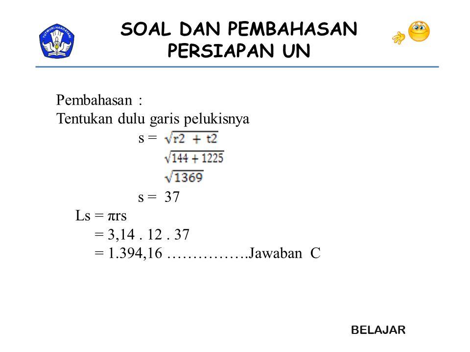 Pembahasan : Tentukan dulu garis pelukisnya. s = s = 37.