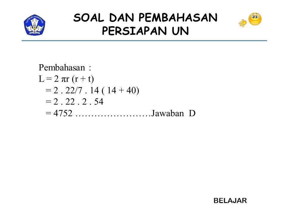 Pembahasan : L = 2 πr (r + t) = 2 . 22/7 . 14 ( 14 + 40) = 2 .