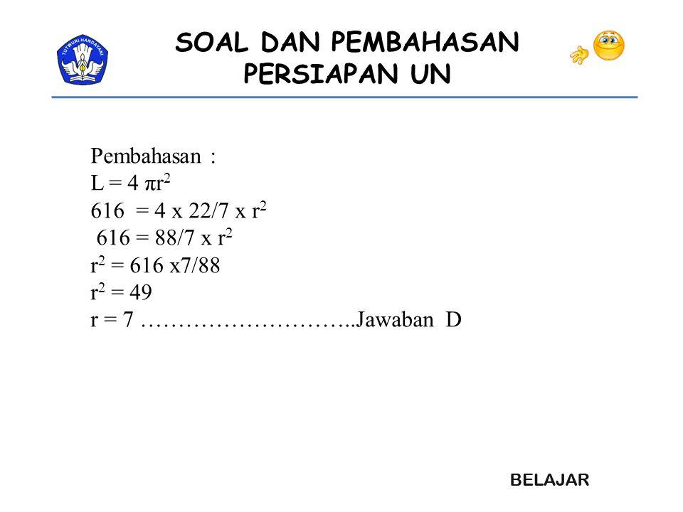 Pembahasan : L = 4 πr2. 616 = 4 x 22/7 x r2. 616 = 88/7 x r2.