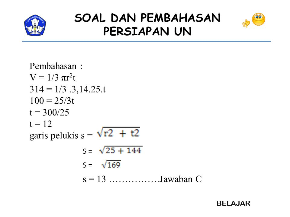 Pembahasan : V = 1/3 πr2t 314 = 1/3 .3,14.25.t 100 = 25/3t t = 300/25