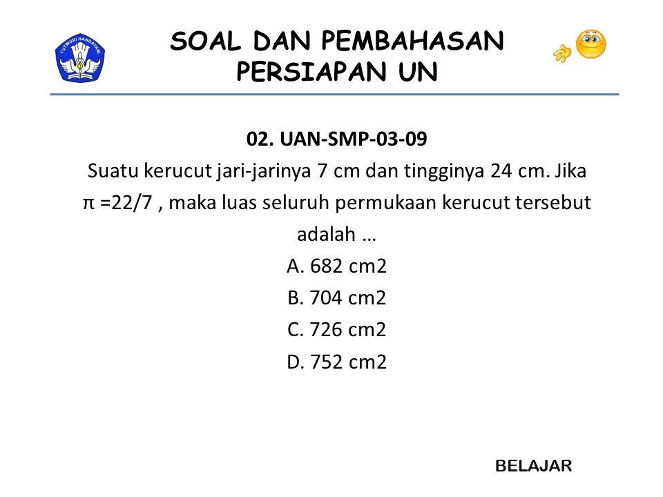 02. UAN-SMP-03-09 Suatu kerucut jari-jarinya 7 cm dan tingginya 24 cm