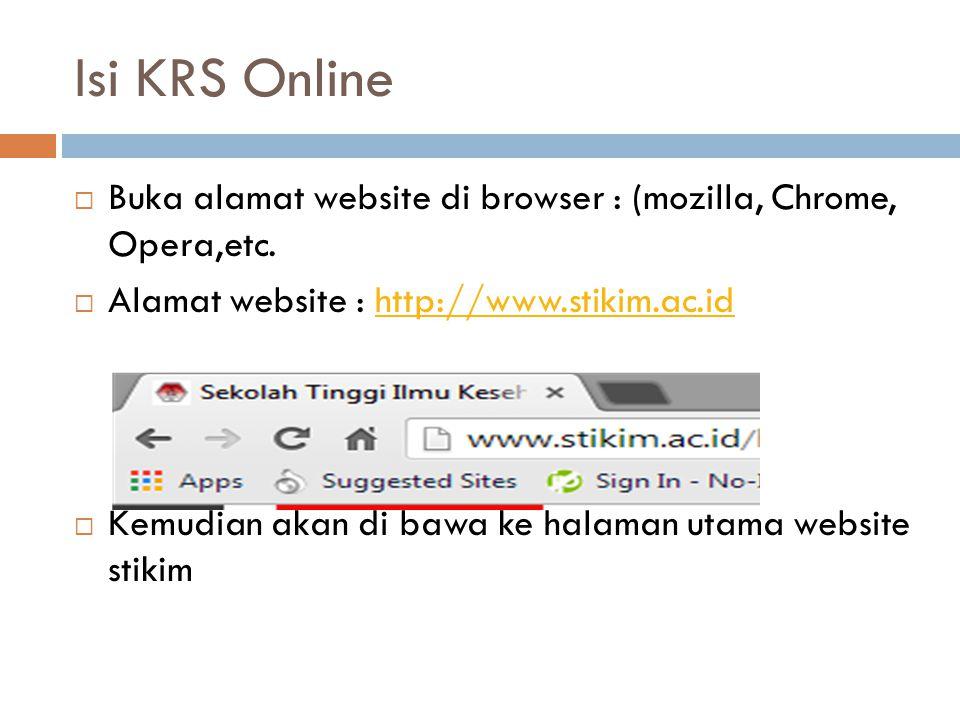 Isi KRS Online Buka alamat website di browser : (mozilla, Chrome, Opera,etc. Alamat website : http://www.stikim.ac.id.