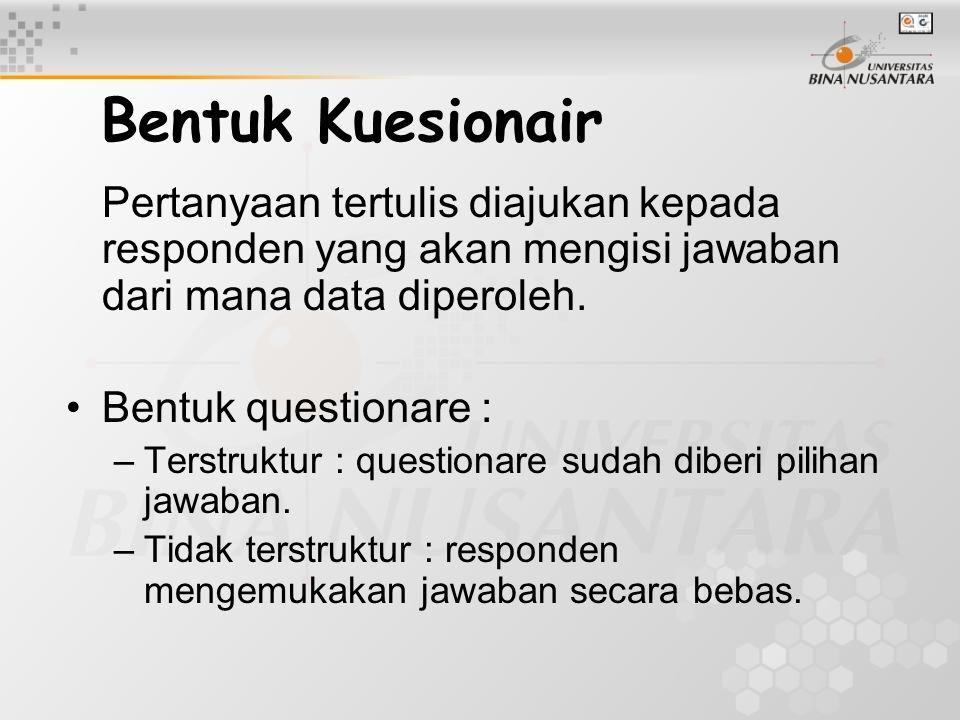 Bentuk Kuesionair Pertanyaan tertulis diajukan kepada responden yang akan mengisi jawaban dari mana data diperoleh.